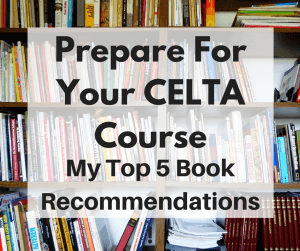 Best books to prepare for the CELTA course: My Top 5 Recommendations