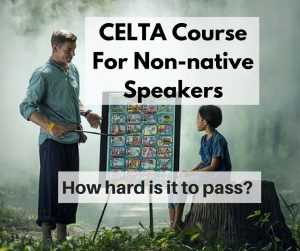 CELTA Course for Non-native Speakers: Can you pass?