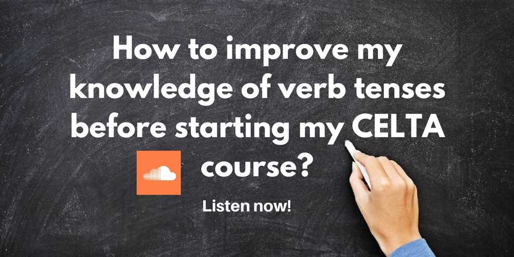 How to improve my knowledge of verb tenses before starting my CELTA course?