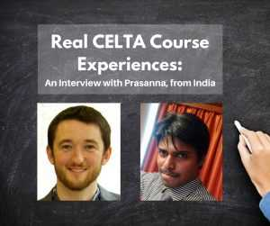 Real CELTA Course Experiences: Prasanna from India