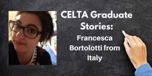 CELTA Graduate Stories: Francesca Bortolotti from Italy