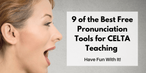CELTA: Teaching Pronunciation – 9 Free Online Resources for Having Fun with It!