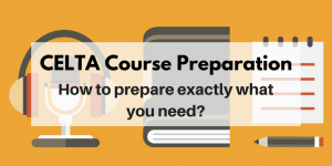 CELTA Course Preparation: How to prepare for the CELTA course?