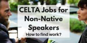 CELTA jobs for non-native speakers