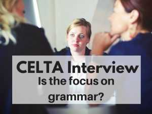 CELTA Course Interview: How is it and is the focus on grammar?