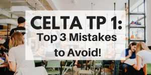 CELTA TP 1: 3 of the Most Common Mistakes (And How to Avoid Them!)